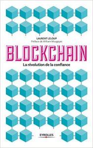 Blockchain La révolution de la confiance - Laurent Leloup - Editions Eyrolles
